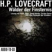 Wälder der Finsternis (ungekürzt) von H.P. Lovecraft