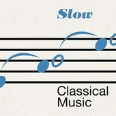 Slow Classical Music by Various Artists