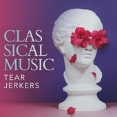 Classical Music Tearjerkers by Various Artists