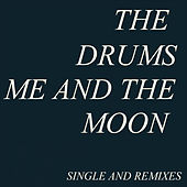 Me And The Moon by The Drums