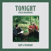 Tonight (Field Recording) by Katy J Pearson
