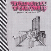 To The Outside Of Everything:  A Story Of UK Post Punk 1977-1981 de Various Artists