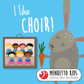 I Like Choir! (Menuetto Kids: Classical Music for Children) de Various Artists