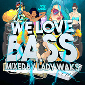 We Love Bass mixed by Lady Waks by Various Artists