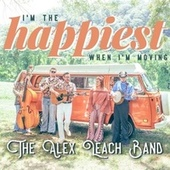 I'm The Happiest When I'm Moving by The Alex Leach Band