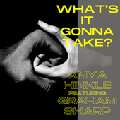 What's It Gonna Take (feat. Graham Sharp) by Anya Hinkle