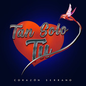 Tan Solo Tú by Corazón Serrano