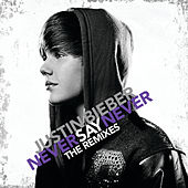 Never Say Never - The Remixes von Justin Bieber