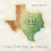I Pray for You My Friend by Noel Olivas
