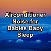 Airconditioner Noise for Babies Baby Sleep by S.P.A