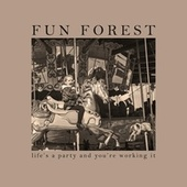 Life's a Party and You're Working It de Fun Forest