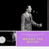 Moose The Moche de Charlie Parker Rebeboppers, Charlie Parker Septet, Charlie Parker All Stars