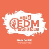 Rain On Me by Hard EDM Workout
