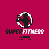 Be Kind (Workout Mix) de Super Fitness