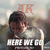 Here We Go by AK