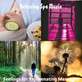 Feelings for Rejuvenating Massages by Relaxing Spa Music