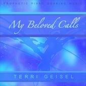 My Beloved Calls (Prophetic Piano Soaking Music) de Terri Geisel