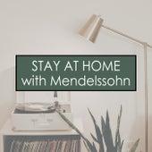 Stay at Home with Mendelssohn by Felix Mendelssohn