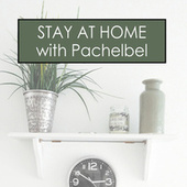 Stay at Home with Pachelbel by Johann Pachelbel