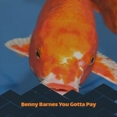 Benny Barnes You Gotta Pay by Various Artists