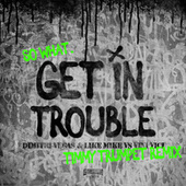 Get in Trouble (So What) (Timmy Trumpet Remix) de Like Mike