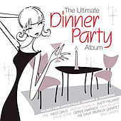 The Ultimate Dinner Party Album by Various Artists