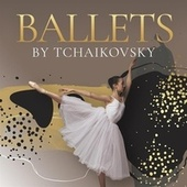 Ballets by Tchaikovsky by Various Artists