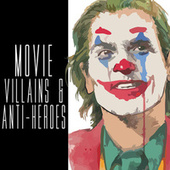 Movie Villains & Anti-Heroes by Various Artists