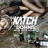 Never Drink Again by DJ Katch