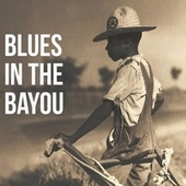 Blues in the Bayou de King Charles, Leroy Washington, Al Smith, Joe August, Tal Miller, Joe Richards, Clarence Garlow, Mercy Baby, Guitar Jr, Tabby Thomas, Sticks Herman, Jimmy Anderson, Eddie Lang, Little Victor