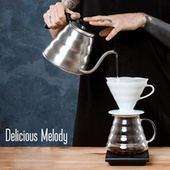Delicious Melody – Cafe Jazz Session, Easy Listening Jazz, Lounge Jazz by Acoustic Hits
