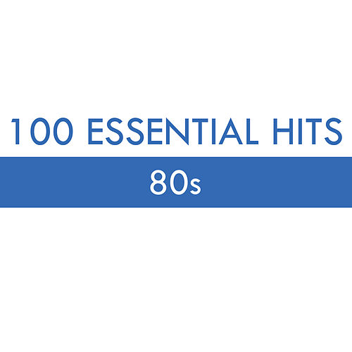 100 Essential Hits - 80s von Various Artists