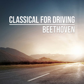 Classical for Driving: Beethoven by Ludwig van Beethoven