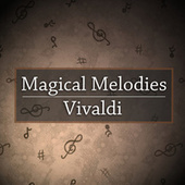 Magical Melodies: Vivaldi von Antonio Vivaldi