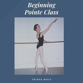 Beginning Pointe Class by Trisha Wolf