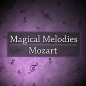 Magical Melodies: Mozart by Wolfgang Amadeus Mozart