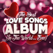 The Best Love Songs Album In The World...Ever! fra Various Artists