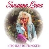 Tro Ikke Du Er Noget de Susanne Lana
