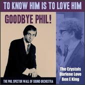 To Know Him Is To Love Him - Goodbye Phil! by The Teddy Bears, Darlene Love, The Crystals, Bob B. Soxx
