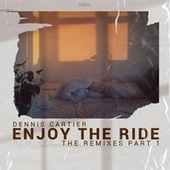 Enjoy the Ride (The Remixes, Pt. 1) by Dennis Cartier