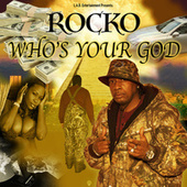 Who's Your God by Rocko