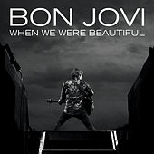 When We Were Beautiful by Bon Jovi