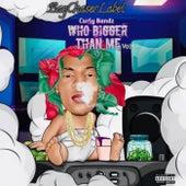 WHO BIGGER THAN ME VOL. 1 by Curly Bandz
