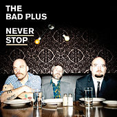 Never Stop de The Bad Plus