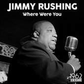 Where Were You by Jimmy Rushing
