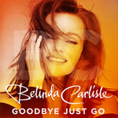 Goodbye Just Go by Belinda Carlisle