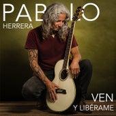 Ven y Libérame de Pablo Herrera