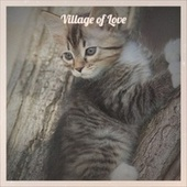 Village of Love by Various Artists