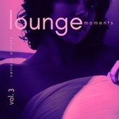 Lounge Moments, Vol. 3 by Various Artists