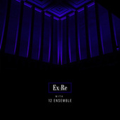 Ex:Re with 12 Ensemble by Ex:Re